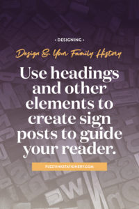 Fuzzy Ink Stationery shares design & your family history tips. | Use headings and other elements to create sign posts to guide your reader. #designtips #familyhistory #stories