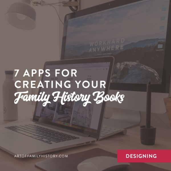 7 great apps perfect for creating picture perfect family history books for the whole clan to enjoy! #designtips #apps #familyhistory