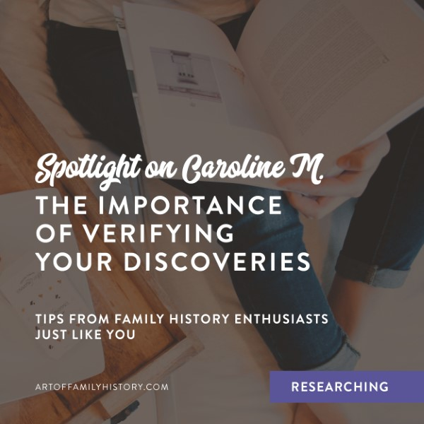 Caroline M. discovered the hard way that it's so important to verify your ancestral discoveries. Read the post to discover more on this tip and her story. #familyhistory #genealogytips #researching
