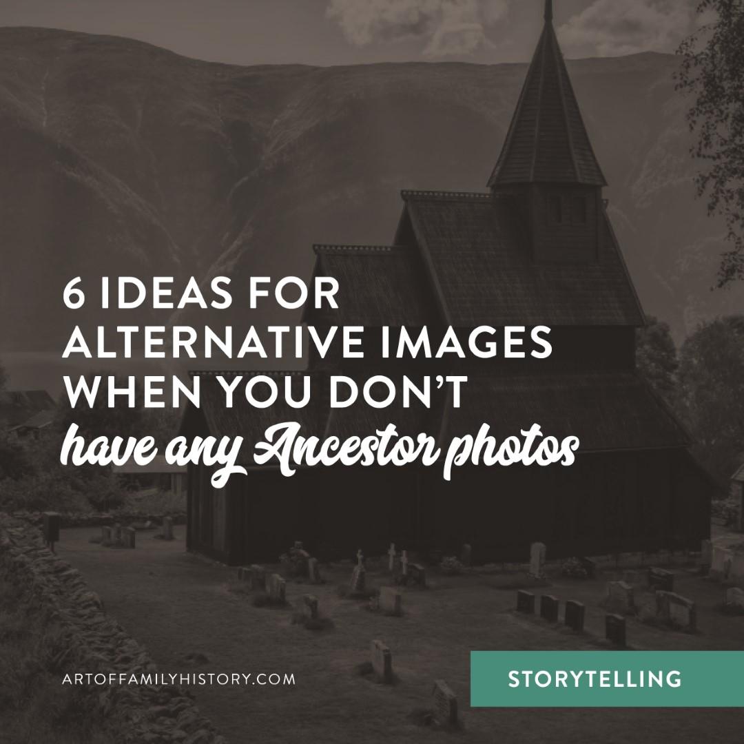 Fuzzy Ink Stationery storytelling tips – 6 alternative image ideas when you don't have any Ancestor Photos. #ancestors #familyhistory #familyphotos